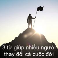 3 từ giúp nhiều người thay đổi cả cuộc đời