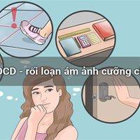 Tìm hiểu về OCD - Rối loạn ám ảnh cưỡng chế